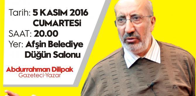Gazeteci-Yazar Abdurrahman DİLİPAK Konferans İçin Afşin'e Geliyor