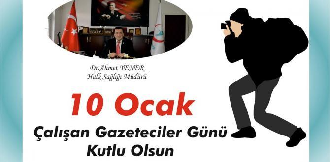 Dr.Ahmet YENER 10 OCAK ÇALIŞAN GAZETECİLER GÜNÜNÜ KUTLADI.