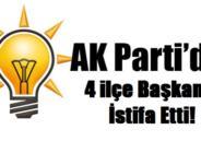 Ak Parti'de 4 İlçe Başkanı İstifa Etti.