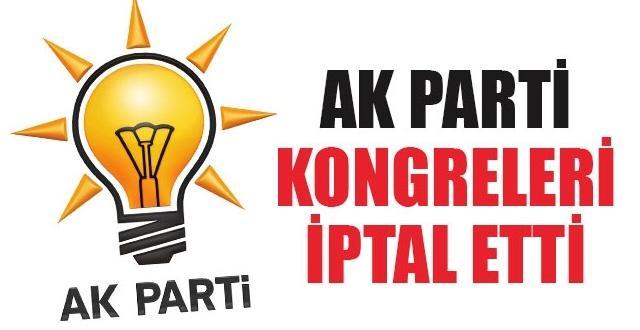 AK Parti İlçe Kongreleri İptal Edildi.