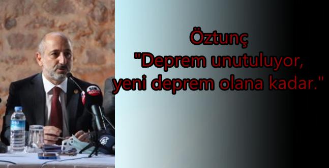 """Öztunç ; """"Deprem Unutuluyor, Yeni Deprem Olana Kadar."""""""